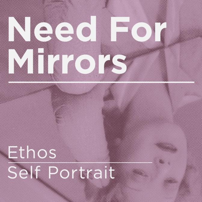 Need for Mirrors – Ethos / Self Portrait (BMTM)