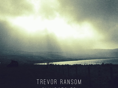 Trevor Ransom – Glimpses EP (Uncertainty and hope in equal measure)