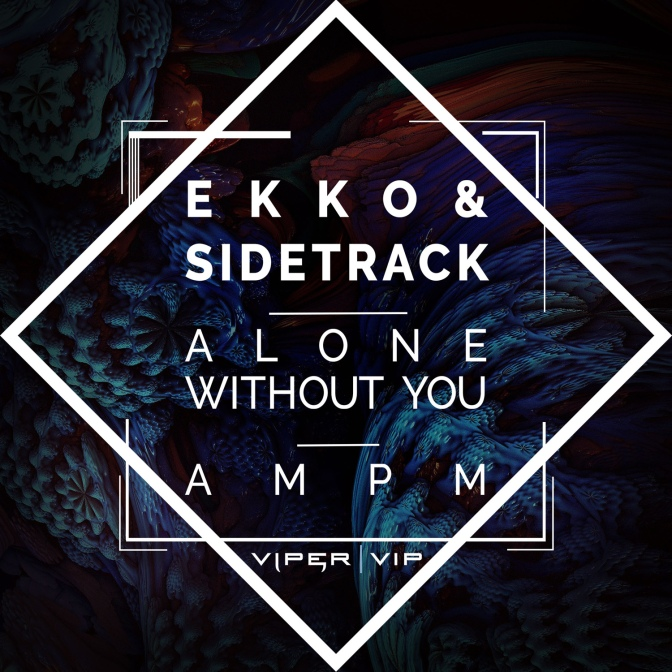 Ekko & Sidetrack  – Alone Without You feat. Samahra Eames/AM PM (Viper VIP)