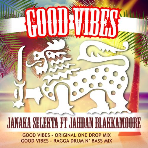 Janaka Selekta – Good Vibes ft. Jahdan Blakkamoore (Blessed vibes in Reggae, Drum and Bass and Dubstep )