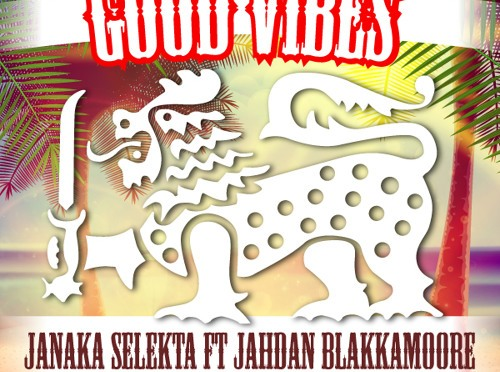 Janaka Selekta – Good Vibes ft. Jahdan Blakkamoore (Blessed vibes in Reggae, Drum and Bass and Dubstep )