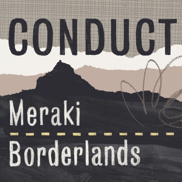 Conduct – Meraki / Borderlands (BMTM)