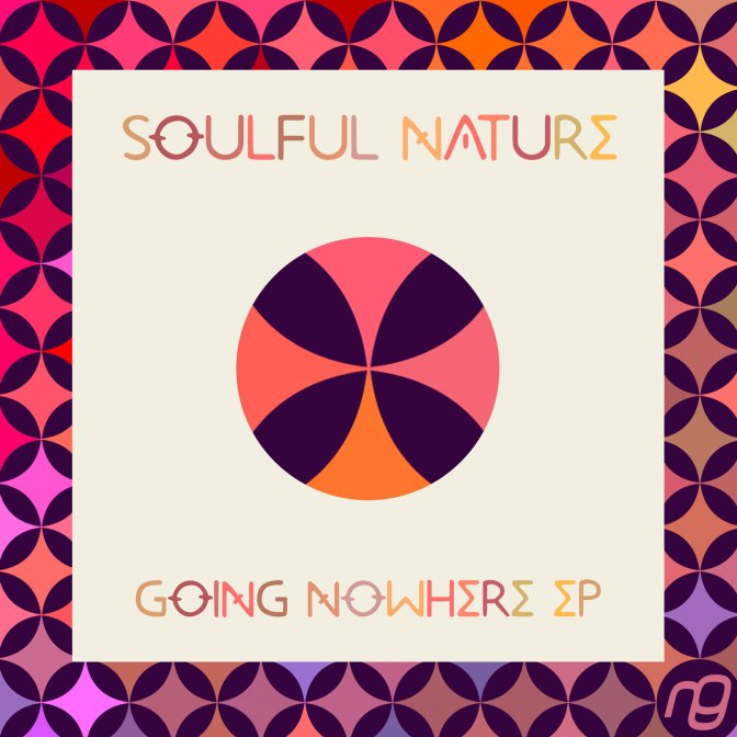 Soulful Nature – Going Nowhere EP [NexGen Music]