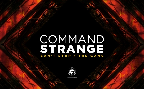 Command Strange – Can't Stop / The Gang (V Recordings)